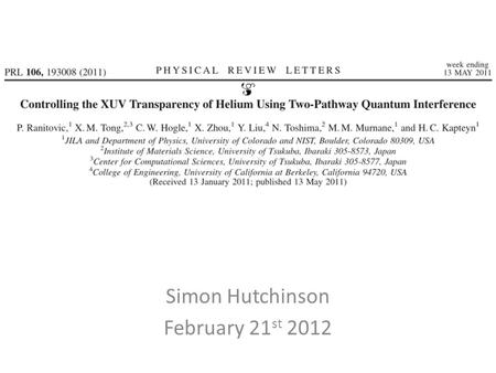 "Simon Hutchinson February 21 st 2012. What did they accomplish? ""full electromagnetic transparency to XUV light in He can be achieved by destructively."