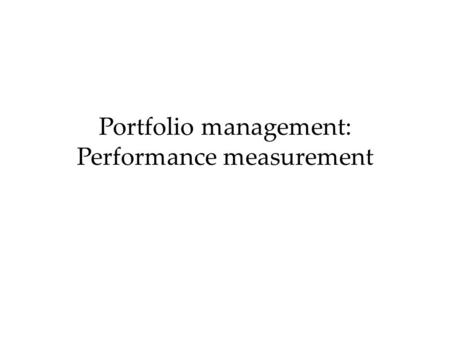 Portfolio management: Performance measurement. Performance and the Market Line Risk i E(R i ) M RFRF Risk M E(R M ) ML Undervalued Overvalued Note: Risk.