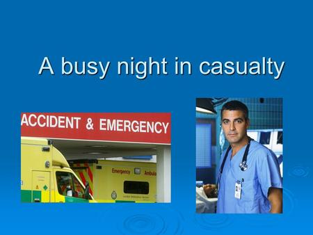 A busy night in casualty. Case 1  An 18yr old rugby player received a blow to the head during a tackle with brief loss of consciousness. He recovered.