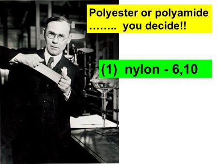 Polyester or polyamide …….. you decide!! (1) nylon - 6,10.