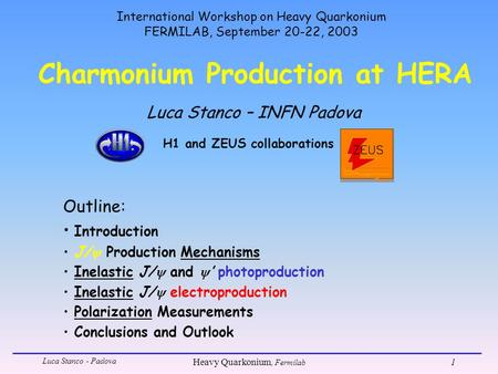 Luca Stanco - Padova Heavy Quarkonium, Fermilab 1 Charmonium Production at HERA Luca Stanco – INFN Padova Outline: Introduction J/  Production Mechanisms.