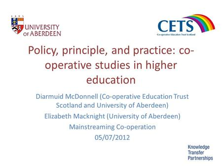 Policy, principle, and practice: co- operative studies in higher education Diarmuid McDonnell (Co-operative Education Trust Scotland and University of.