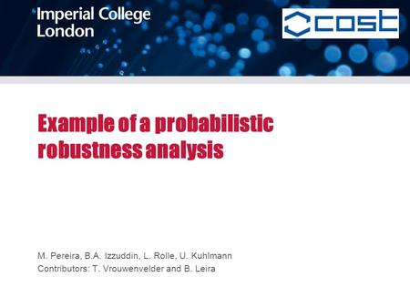 Example of a probabilistic robustness analysis M. Pereira, B.A. Izzuddin, L. Rolle, U. Kuhlmann Contributors: T. Vrouwenvelder and B. Leira.