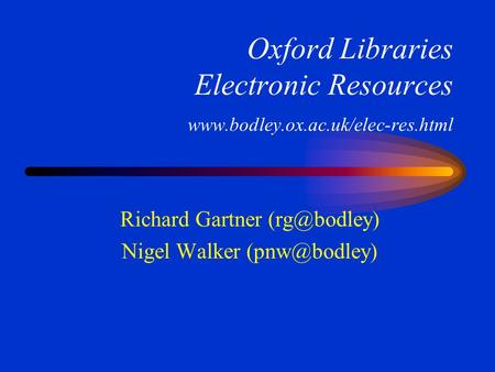 Oxford Libraries Electronic Resources  Richard Gartner Nigel Walker