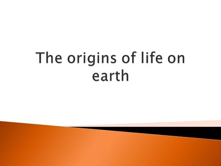  We think it was between 3-4.5 billion years ago  Why can we not be certain how life on earth began?