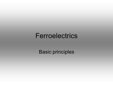 Ferroelectrics Basic principles. Outline What is the origin of electrostatic effects from crystalline materials? How might one classify ferroelectrics?