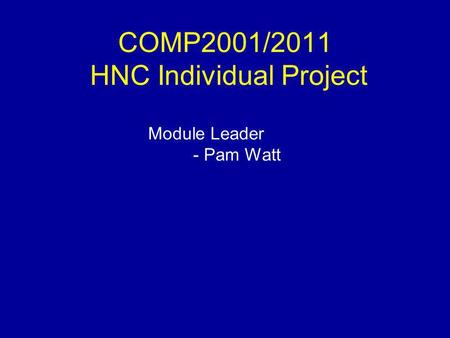 COMP2001/2011 HNC Individual Project Module Leader - Pam Watt.