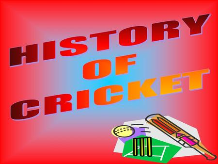 THE VERY FIRST ORIGINS OF CRICKET WERE PLAYED WITH A STRAIGHT BAT. THE BATTER USE TO HIT THE BALL OFF A STOOL TO THE WAITING FIELDERS SURROUNDING. THEN.