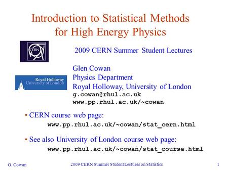 G. Cowan 2009 CERN Summer Student Lectures on Statistics1 Introduction to <strong>Statistical</strong> Methods for High Energy Physics 2009 CERN Summer Student Lectures.