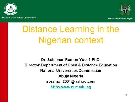 1 Distance Learning in the Nigerian context Dr. Suleiman Ramon-Yusuf PhD. Director, Department of Open & Distance Education National Universities Commission.