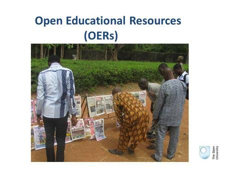 Open Educational Resources (OERs). Overview Introduction to OERs OER cases studies Sharing experiences (groups) Feedback (plenary) Future policies and.