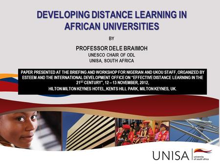 DEVELOPING DISTANCE LEARNING IN AFRICAN UNIVERSITIES DEVELOPING DISTANCE LEARNING IN AFRICAN UNIVERSITIES BY PROFESSOR DELE BRAIMOH UNESCO CHAIR OF ODL.