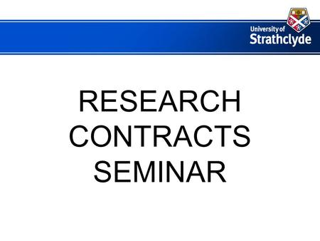 RESEARCH CONTRACTS SEMINAR. AUDIT REQUIREMENTS - GENERAL  INTERNAL AUDIT – variable – University Procedures and Regulations  ERNST & YOUNG – annual.