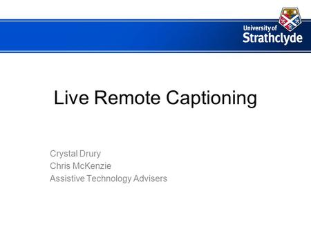 Live Remote Captioning Crystal Drury Chris McKenzie Assistive Technology Advisers.