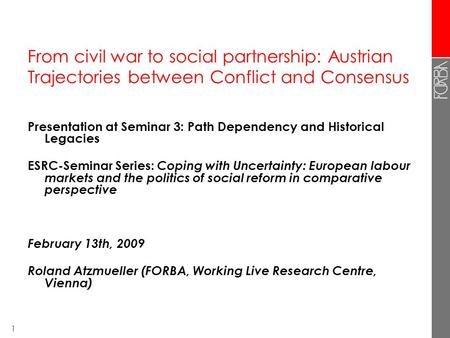 1 From civil war to social partnership: Austrian Trajectories between Conflict and Consensus Presentation at Seminar 3: Path Dependency and Historical.