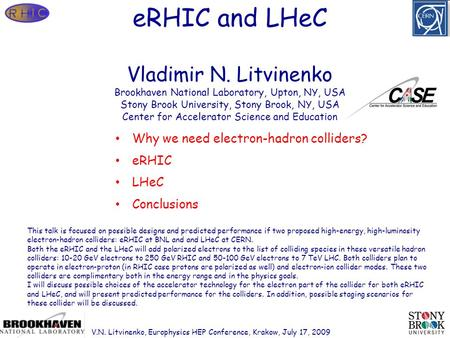 Page 1 eRHIC and LHeC Vladimir N. Litvinenko Brookhaven National Laboratory, Upton, NY, USA Stony Brook University, Stony Brook, NY, USA Center for Accelerator.