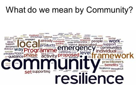 What do we mean by Community?. Individuals Geographical Community.