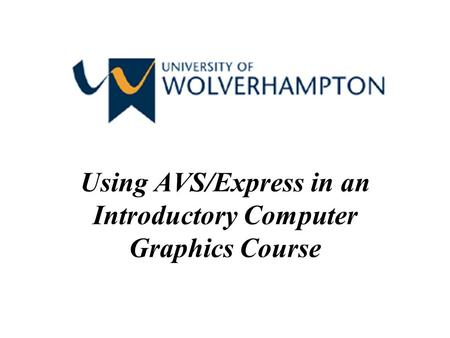 Using AVS/Express in an Introductory Computer Graphics Course.