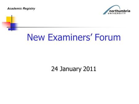 Academic Registry New Examiners' Forum 24 January 2011.