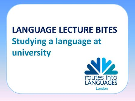 LANGUAGE LECTURE BITES Studying a language at university.