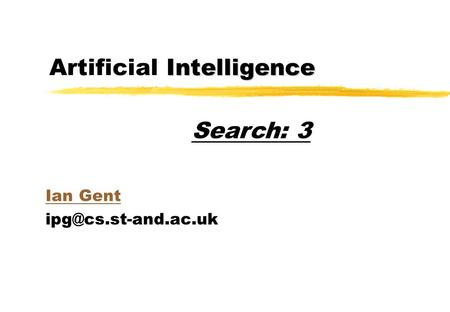 Intelligence Artificial Intelligence Ian Gent Search: 3.