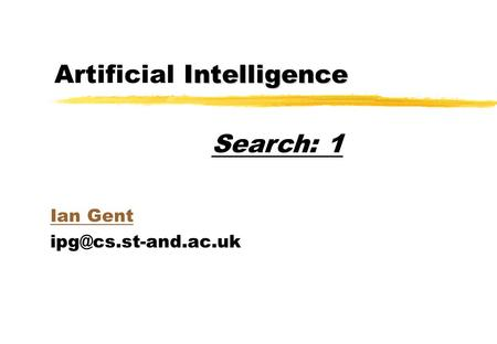 Intelligence Artificial Intelligence Ian Gent Search: 1.