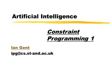 Intelligence Artificial Intelligence Ian Gent Constraint Programming 1.