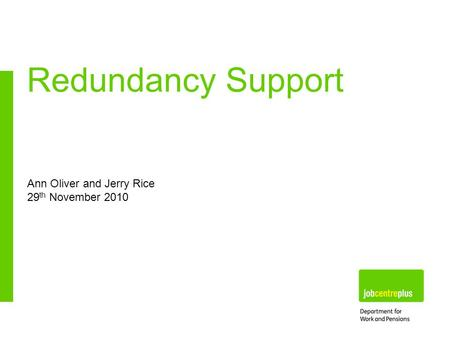 Ann Oliver and Jerry Rice 29 th November 2010 Redundancy Support.
