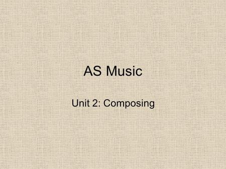 AS Music Unit 2: Composing.
