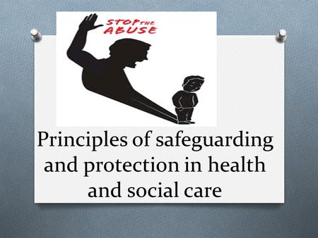principles of safeguarding and protection in Principles of safeguarding and protection in health and social ai physical abuse is when somebody causes feelings of physical pain, injury other.
