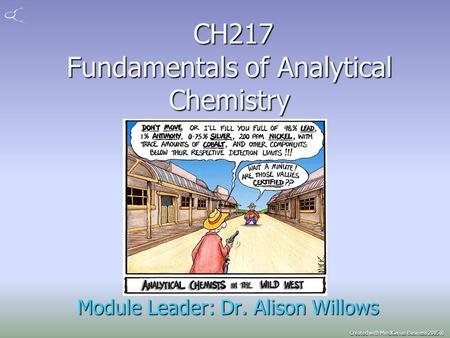 Created with MindGenius Business 2005® CH217 Fundamentals of Analytical Chemistry CH217 Fundamentals of Analytical Chemistry Module Leader: Dr. Alison.