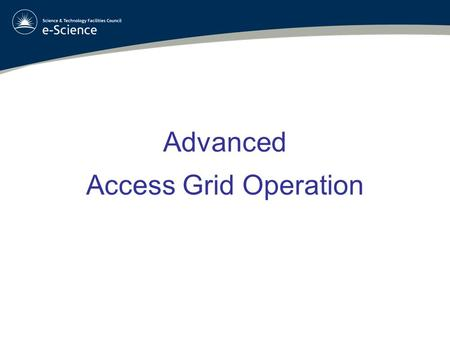 Advanced Access Grid Operation. What we Know How to use Auto-AG –A basic setup procedure –Commonly used Virtual Venues –No additional interactivity But.