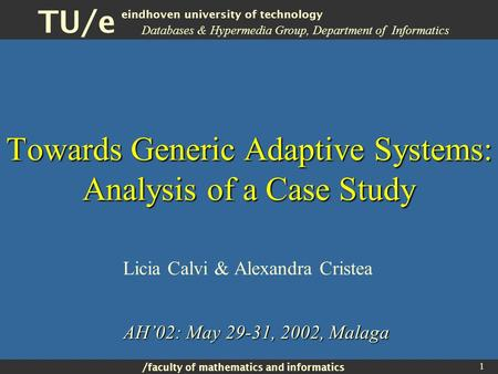 / faculty of mathematics and informatics TU/e eindhoven university of technology 1 Towards Generic Adaptive Systems: Analysis of a Case Study Licia Calvi.