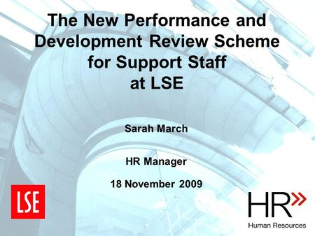 The New Performance and Development Review Scheme for Support Staff at LSE Sarah March HR Manager 18 November 2009.
