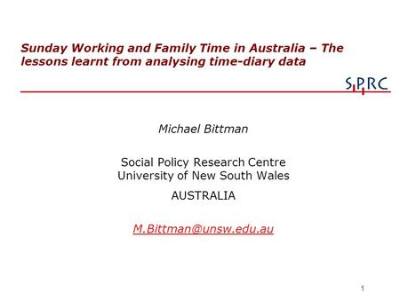 1 Sunday Working and Family Time in Australia – The lessons learnt from analysing time-diary data Michael Bittman Social Policy Research Centre University.