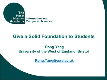 Give a Solid Foundation to Students Rong Yang University of the West of England, Bristol