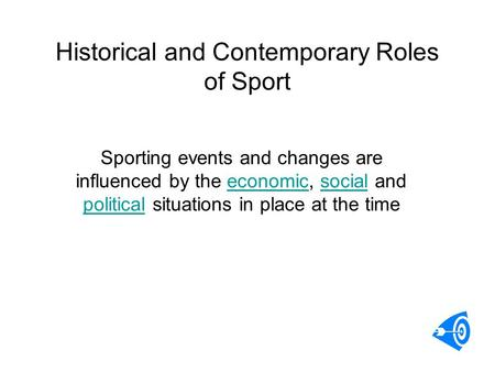 Historical and Contemporary Roles of Sport Sporting events and changes are influenced by the economic, social and political situations in place at the.