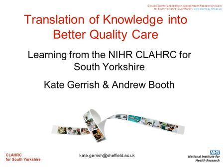 CLAHRC for South Yorkshire Collaboration for Leadership in Applied Health Research and Care for South Yorkshire (CLAHRC SY). www.clahrc-sy.nihr.ac.uk Translation.