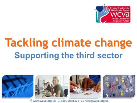 Tackling climate change Supporting the third sector    0800 2888 329 