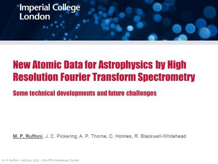 New Atomic Data for Astrophysics by High Resolution Fourier Transform Spectrometry l Some technical developments and future challenges M. P. Ruffoni, J.