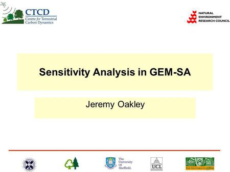Sensitivity Analysis in GEM-SA Jeremy Oakley. Example  ForestETP vegetation model – 7 input parameters – 120 model runs  Objective: conduct a variance-based.