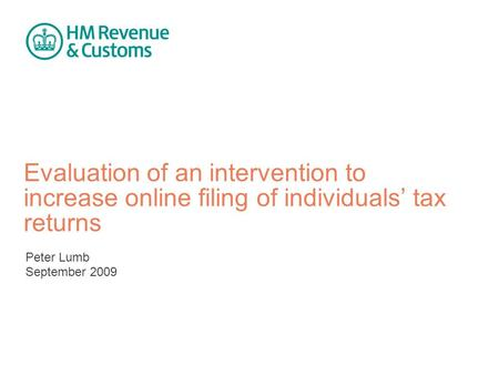 Evaluation of an intervention to increase online filing of individuals' tax returns Peter Lumb September 2009.