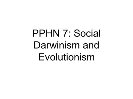 PPHN 7: Social Darwinism and Evolutionism. SD and 'survival of the fittest' FRANCIS GALTONANDREW CARNEGIEPETER KROPOTKIN.
