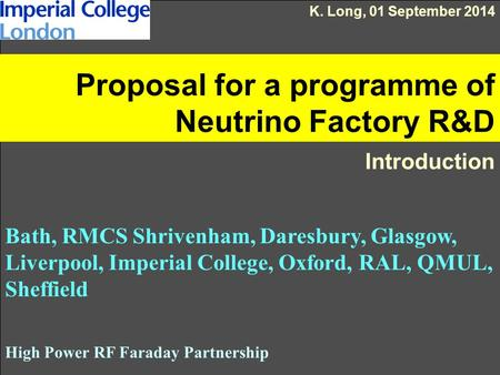 Proposal for a programme of Neutrino Factory R&D Introduction Bath, RMCS Shrivenham, Daresbury, Glasgow, Liverpool, Imperial College, Oxford, RAL, QMUL,