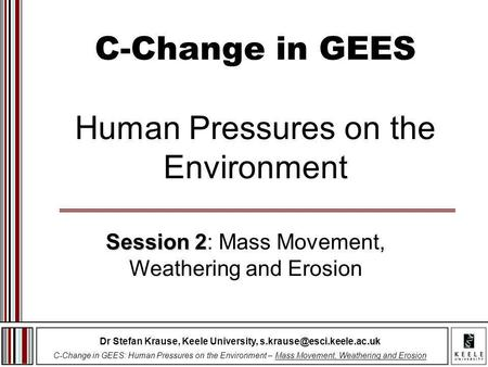 Dr Stefan Krause, Keele University, C-Change in GEES: Human Pressures on the Environment – Mass Movement, Weathering and Erosion.
