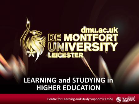 LEARNING and STUDYING in HIGHER EDUCATION Centre for Learning and Study Support (CLaSS)