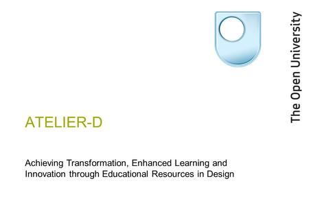 ATELIER-D Achieving Transformation, Enhanced Learning and Innovation through Educational Resources in Design.