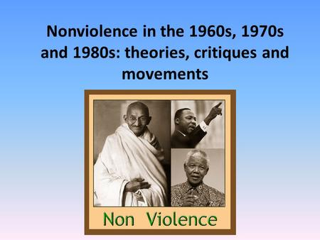 Nonviolence in the 1960s, 1970s and 1980s: theories, critiques and movements.