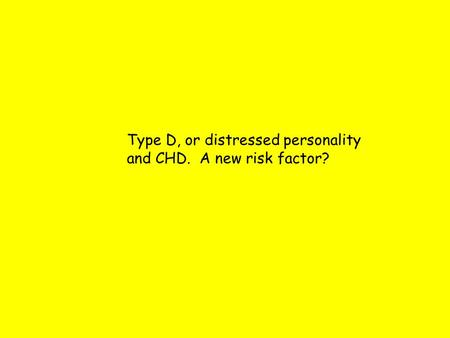 Type D, or distressed personality and CHD. A new risk factor?