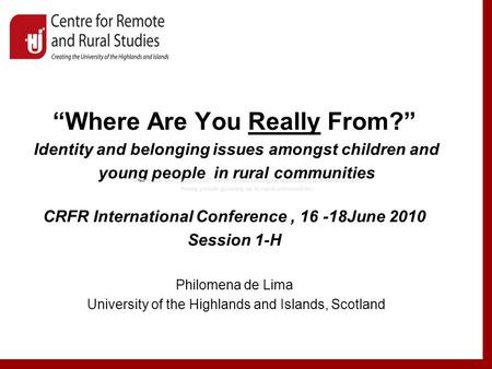 """Where Are You Really From?"" Identity and belonging issues amongst children and young people in rural communities CRFR International Conference, 16 -18June."
